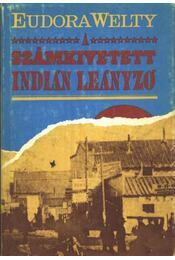 A számkivetett indián leányzó - Welty, Eudora - Régikönyvek