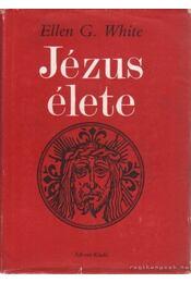 Jézus élete - White, Ellen G. - Régikönyvek