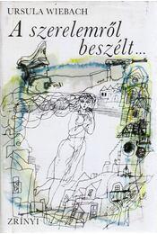 A szerelemről beszélt... - Wiebach, Ursula - Régikönyvek