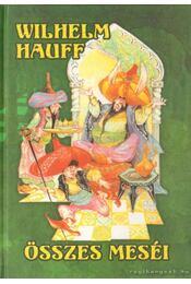 Wilhelm Hauff összes meséi - Wilhelm Hauff - Régikönyvek