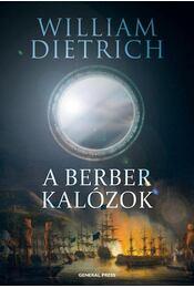 A berber kalózok - William Dietrich - Régikönyvek