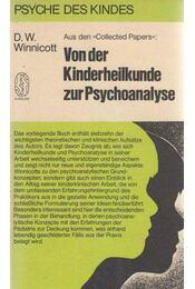 Von der Kinderheilkunde zur Psychoanalyse - Winnicott, D. W. - Régikönyvek