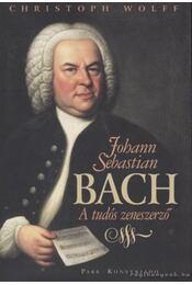 Johann Sebastian Bach - Wolff, Christoph - Régikönyvek