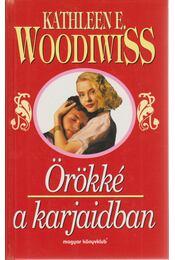 Örökké a karjaidban - Woodiwiss, Kathleen E. - Régikönyvek