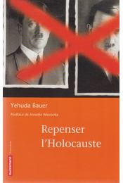 Repenser l'Holocauste - Yehuda Bauer - Régikönyvek