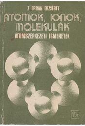 Atomok, ionok, molekulák - Z. Orbán Erzsébet - Régikönyvek