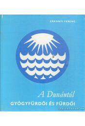 A Dunántúl gyógyfürdöi és fürdői - Zákonyi Ferenc - Régikönyvek