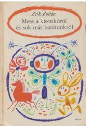 Mese a kiscsikóról és sok más barátunkról - Zelk Zoltán - Régikönyvek
