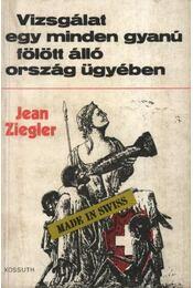 Vizsgálat egy minden gyanú fölött álló ország ügyében - Ziegler, Jean - Régikönyvek