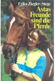 Astas freunde sind die Pferde - ZIEGLER-STEGE, ERIKA - Régikönyvek