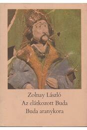 Az elátkozott Buda / Buda aranykora - Zolnay László - Régikönyvek