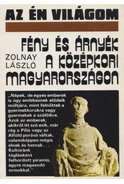 Fény és árnyék a középkori Magyarországon - Zolnay László - Régikönyvek