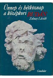 Ünnep és hétköznap a középkori Budán - Zolnay László - Régikönyvek